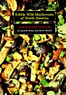 Edible Wild Mushrooms of North America : A Field-To-Kitchen Guide