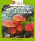 Good Mushrooms and Bad Toadstools (Rookie Read-About Science)