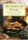 Mushroom Magic: 100 Fabulous Fungi Feasts and Marvellous Mushroom Meals