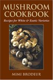 Mushroom Cookbook: Recipes for White And Exotic Varieties