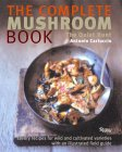 The Complete Mushroom Book : Savory Recipes and Field Guide