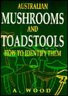 Australian Mushrooms & Toadstools: How to Identify Them