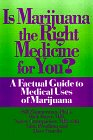 Is Marijuana the Right Medicine for You : A Factual Guide to Medical Uses of Marijuana