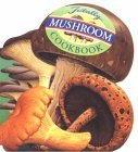 The Totally Mushroom Cookbook
