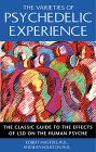 The Varieties of Psychedelic Experience : The Classic Guide to the Effects of Lsd on the Human Psyche