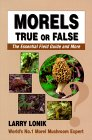 Morels- True or False: The Essential Field Guide and More