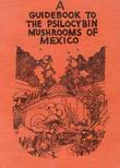 A Guidebook to the Psilocybin Mushrooms of Mexico