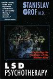 LSD Psychotherapy: Exploring the Frontiers of the Hidden Mind