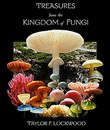 Treasures from the Kingdom of Fungi : Photographs of Mushrooms and Other Fungi from Around the World
