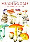 Mushrooms of the World: With 20 Photographs and 634 Full Color Illustrations of Species and Varieties