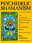Psychedelic Shamanism : The Cultivation, Preparation & Shamanic Use of Psychoactive  Plants