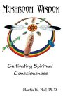 Mushroom Wisdom: How Shamans Cultivate Spiritual Consciousness
