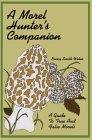 A Morel Hunter's Companion: A Guide to the True and False Morels