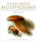 A Cook's Book of Mushrooms: With 100 Recipes for Common and Uncommon Varieties
