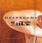 Mushrooms : Mushroom Recipes by Leading Chefs from Around the Globe